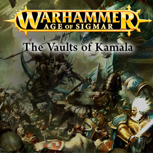 The Vaults of Kamala - Age of Sigmar Campaign